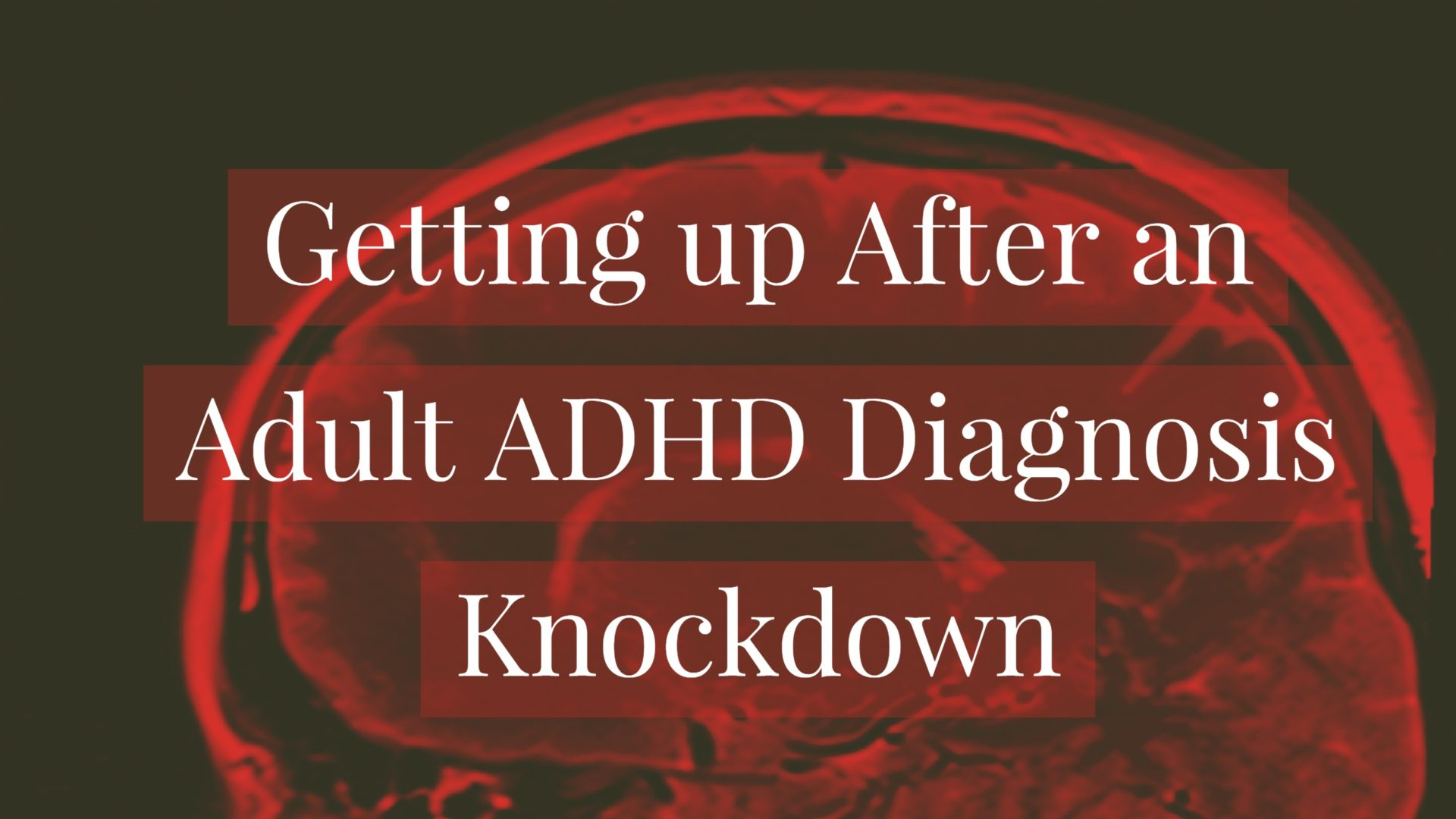 Getting up After an Adult ADHD Diagnosis Knockdown