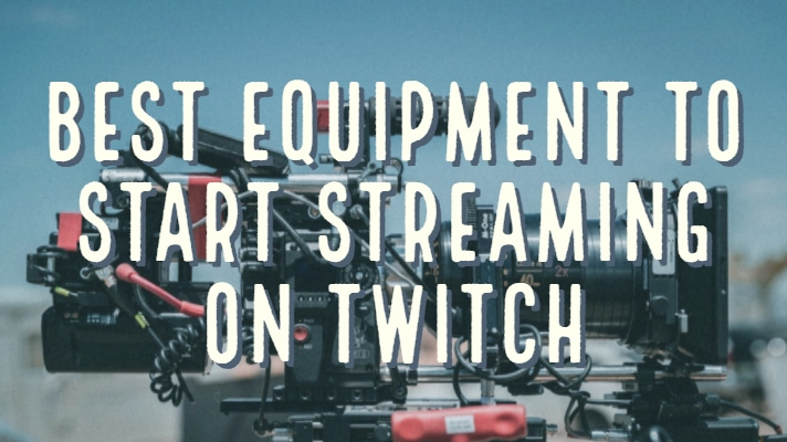 Best Equipment to Start Streaming on Twitch