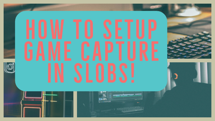 How to setup game capture in SLOBS • Floydasaurus