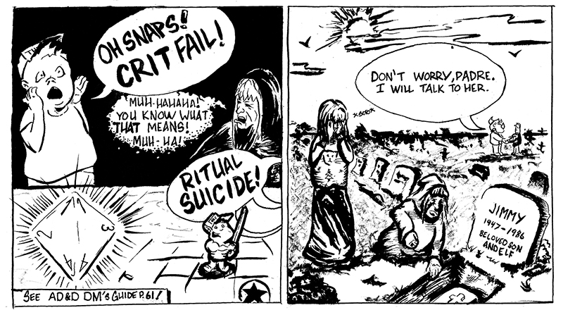 "Panel 4 shows Jimmy having rolled a 1 on a 4-sided dice and shouting ""Oh Snaps! Crit Fail!"" the DM laughs and says ""You know what THAT means!"" with Jimmy's friends shouting in unison, ""Ritual Suicide!"". Panel 5 is a cemetary, Jimmy's mother is in tears and the DM is on the ground sad staring down at a casket. In the background, an anthropomorphic Triceratops can be seen talking to a priest saying, ""Don't worry padre, I'll talk to her"""